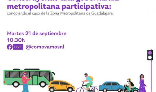¿Cómo construir una gobernanza metropolitana participativa? El caso de la Zona Metropolitana de Guadalajara – CONVERSATORIO – 21 de septiembre